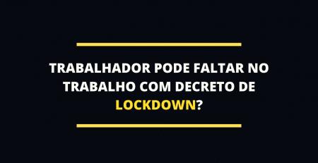 Trabalhador pode faltar no trabalho com decreto de lockdown?